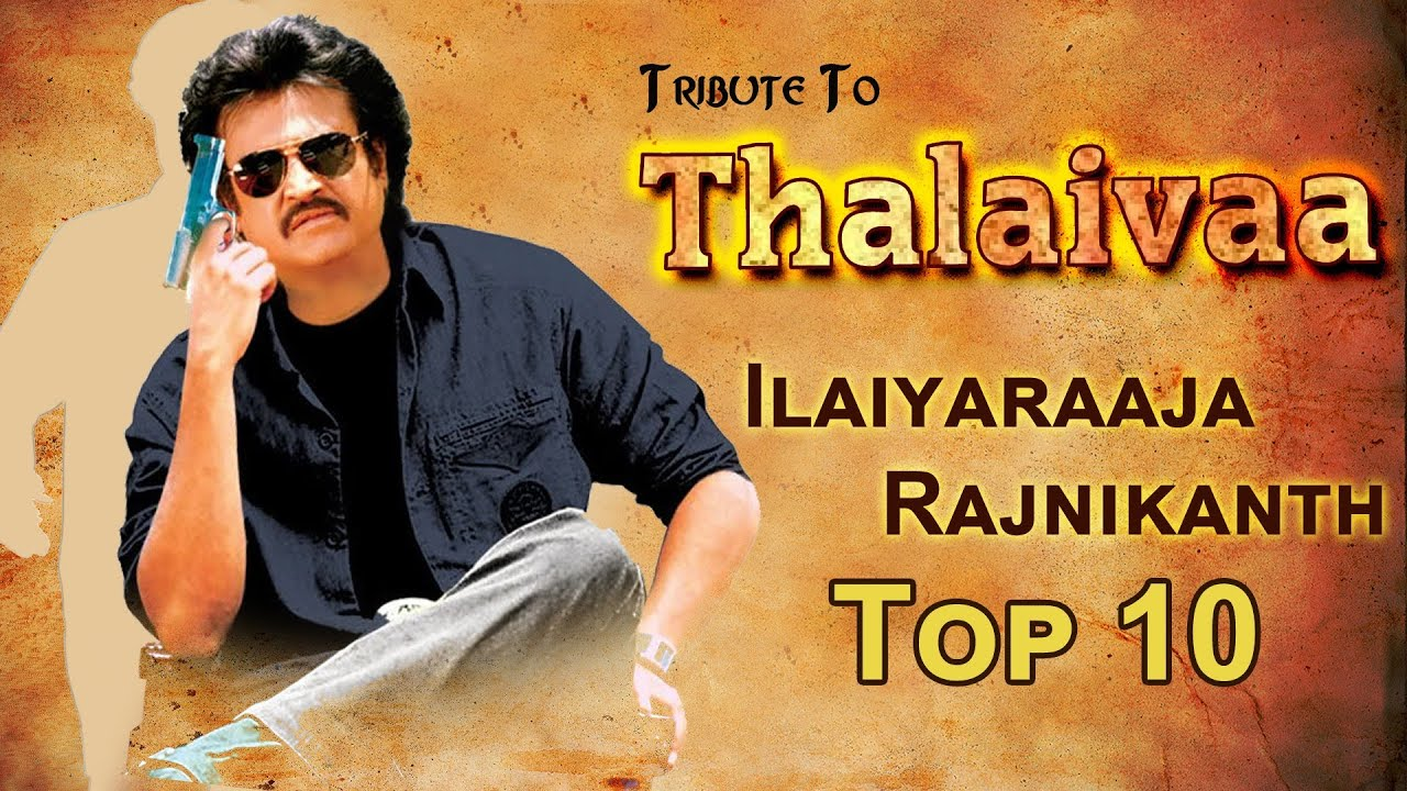 Best Top 10 Tamil Songs Collection of Rajnikanth & ilairayaja Special - A Tribute to Thalaiva