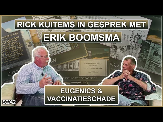 Rick Kuitems in gesprek met Erik Boomsma, Eugenics en Vaccinatieschade, S2A2
