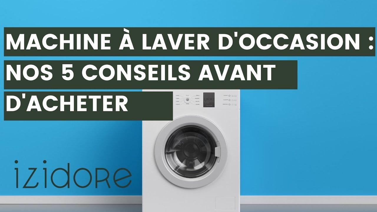 Machine A Laver D Occasion 5 Conseils Pour L Electromenager D Occasion