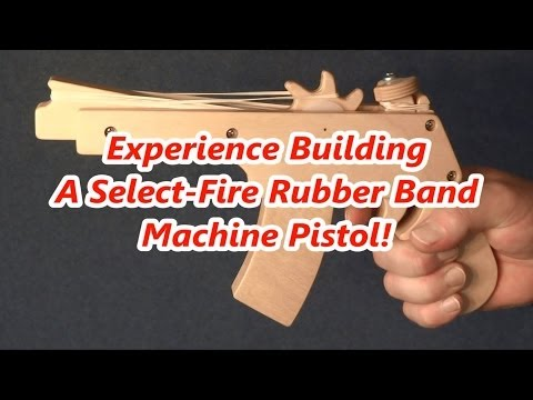 Experience Building A Select-Fire Rubber Band Machine Pistol
