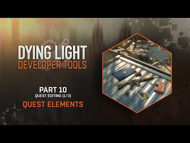 Dying Light Developer Tools Tutorial - Part 10 Quest Elements (Quest Editing 1/3)