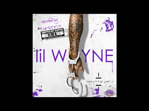Lil Wayne - Sorry For The Wait 2 (Chopped Not Slopped) [Full