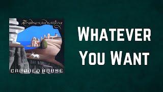 Crowded House - Whatever You Want (Lyrics)