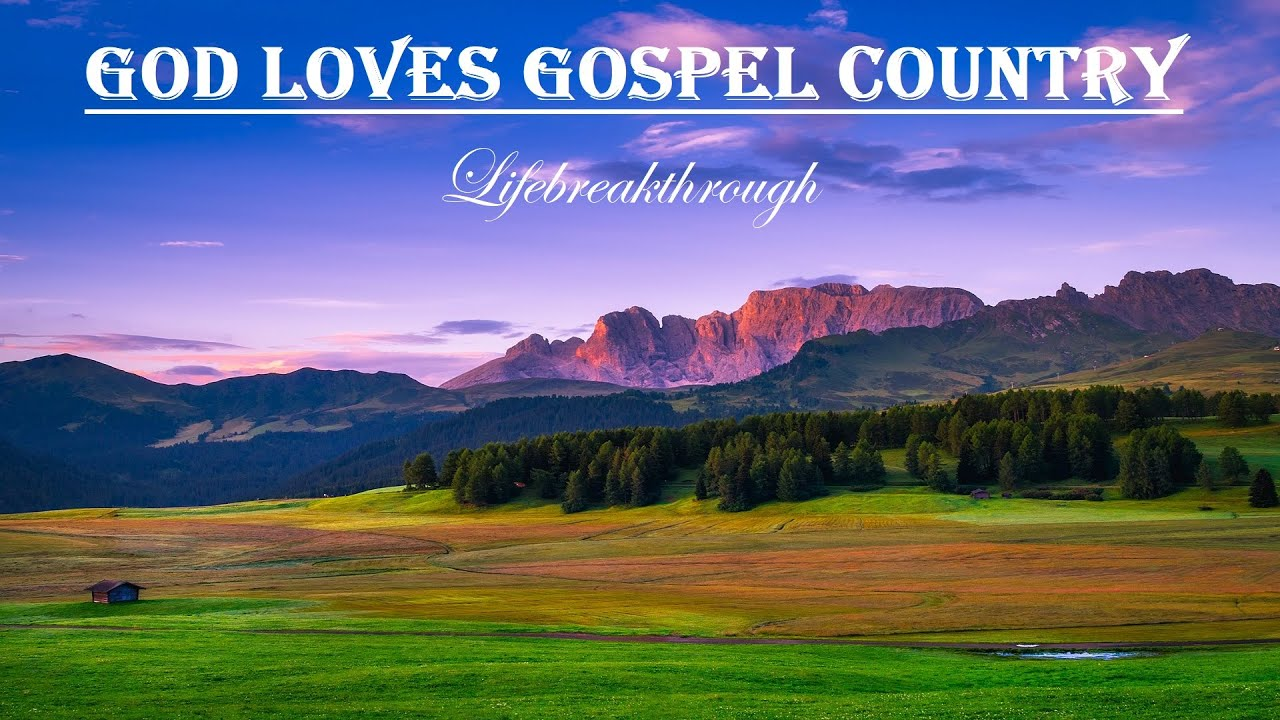 GOD LOVES GOSPEL COUNTRY - Mix Inspirational Country Songs by Lifebreakthrough