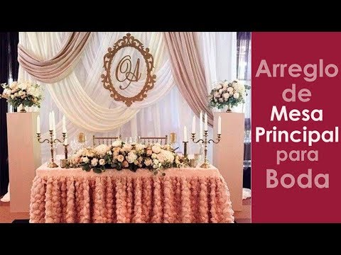 arreglo mesa principal para boda - YouTube