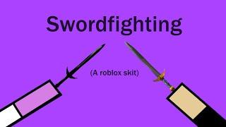Swordfighting (A roblox skit)