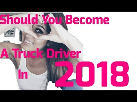 Why Be A Truck Driver In 2018? 3 Reasons