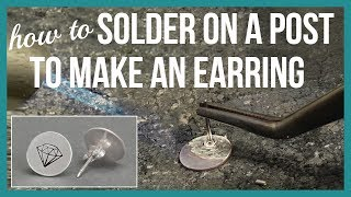 How to Solder on a Post to Make an Earring - Beaducation.com
