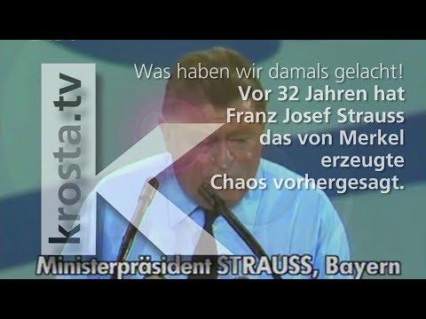Franz Josef Strauss sagte das von Merkel erzeugte Chaos voraus