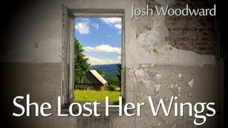 "Josh Woodward: ""She Lost Her Wings"" (Official Video)"