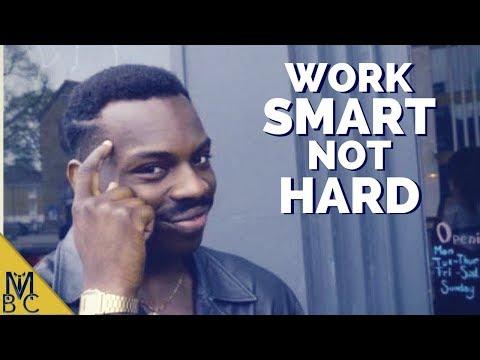 Work Smart Not Hard!