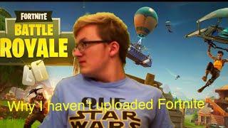 Why I haven't uploaded Fortnite