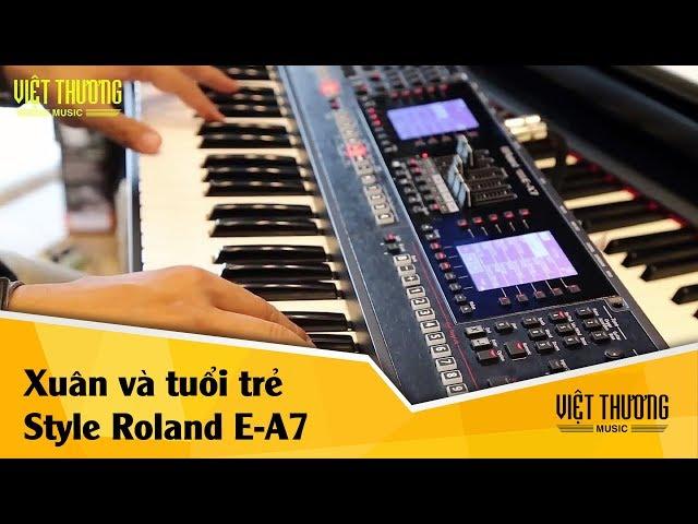 Demo style Roland E-A7 mới: Xuân và tuổi trẻ - Sáng tác