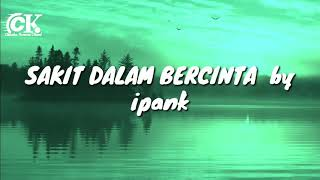 SAKIT DALAM BERCINTA by IPANK