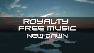 NEW DAWN | Free Non Copyrighted Royalty Free Background Music