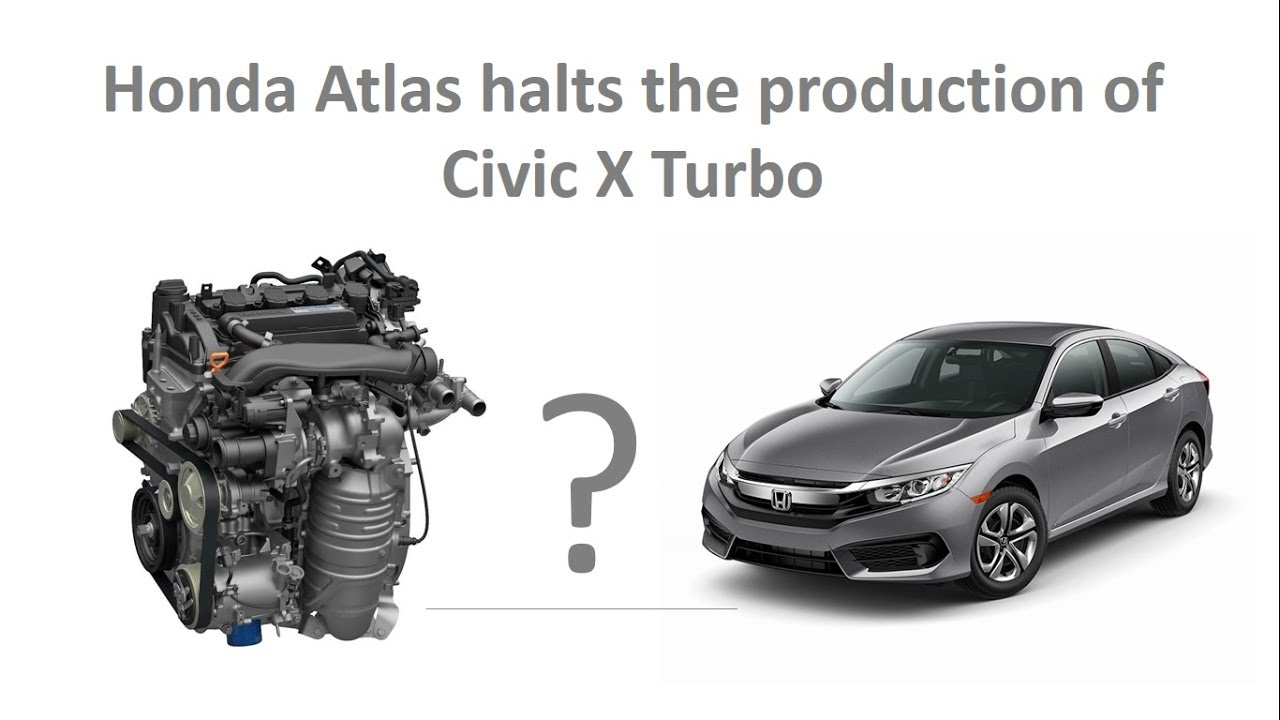 Honda Atlas Stops The Production Of Civic X Turbo Due To A Problem In Engine Details