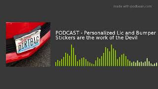PODCAST - Personalized Lic and Bumper Stickers are the work of the Devil