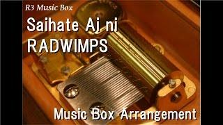 Saihate Ai ni/RADWIMPS [Music Box]