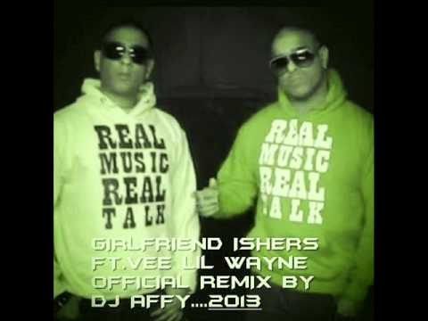 GIRLFRIEND  ISHERS FT  VEE Lil WAYNE OFFICIAL REMIX   BY DJ AFFY 20131