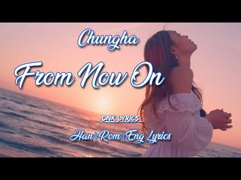 CHUNG HA (청하) - From Now On [LYRICS] (Han|Rom|Eng)