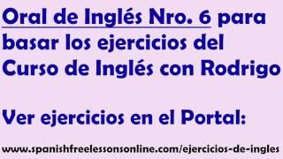 Ejercicios ingles Oral Nro 6 (Subtitulado) del Curso Ingles con Rodrigo