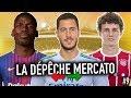 Les DerniÈres Infos Mercato De L'été 2018  Ldm #9  | Pogba, Pavard, Hazard, C