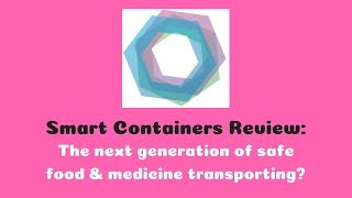Smart Containers Review: The next generation of safe food & medicine transporting?