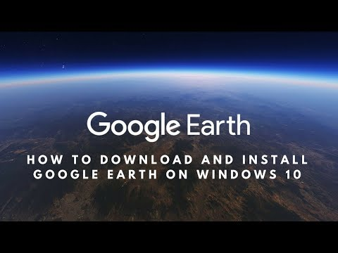 How to Download and Install Google Earth on Windows 10