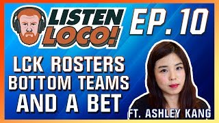 Listen Loco Ep.10 -  LCK Rosters, Bottom Teams, and a Bet Ft. Ashley Kang