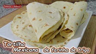 TORTILHAS MEXICANAS de Farinha de Trigo – Receita muito fácil