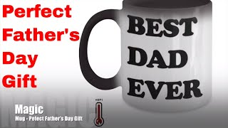 Fathers Day Gifts   Best Dad Ever (color Changing Mug)