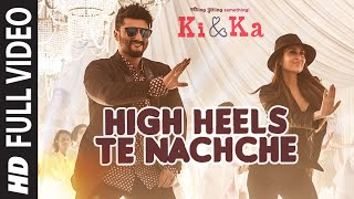 High Heels Te Nachche (Full Video Song) | Ki & Ka