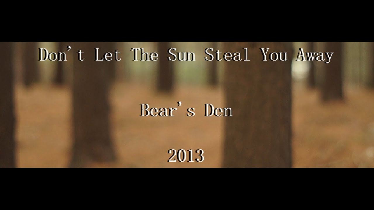 bears-den-dont-let-the-sun-steal-you-away-official-music-video-cover-logan-hobbs