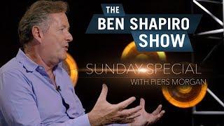 Piers Morgan   The Ben Shapiro Show Sun...