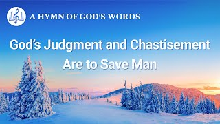 "2020 English Gospel Song | ""God's Judgment and Chastisement Are to Save Man"""