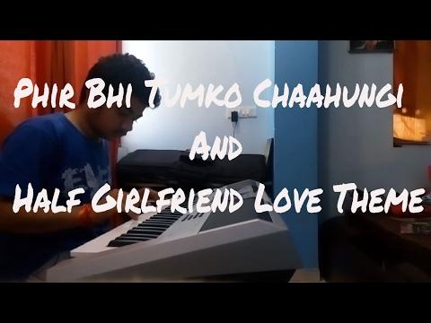 Phir Bhi Tumko Chaahungi | Half Girlfriend Love Theme | Half Girlfriend