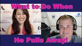 What to Do When He Pulls Away! - Dating Advice for Women