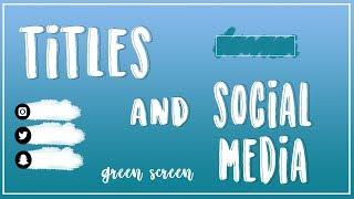 TITLES AND SOCIAL MEDIA | GREEN SCREEN