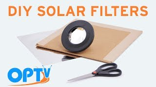 DIY Solar Filters for Telescopes and Cameras- OPT