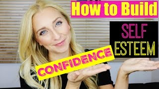 How to Build Self-Confidence & Boost Self Esteem: My 5 Tips!😘