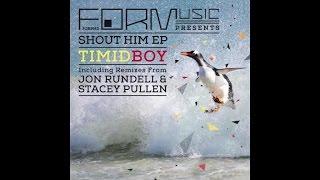 Timid Boy - Shout Him (Jon Rundell Remix)
