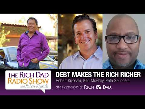 ROBERT KIYOSAKI - DEBT MAKES THE RICH RICHER