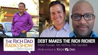 ROBERT KIYOSAKI - DEBT MAKES THE RICH RICHER
