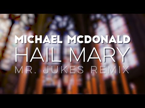 Michael McDonald - Hail Mary (Mr. Jukes Remix)