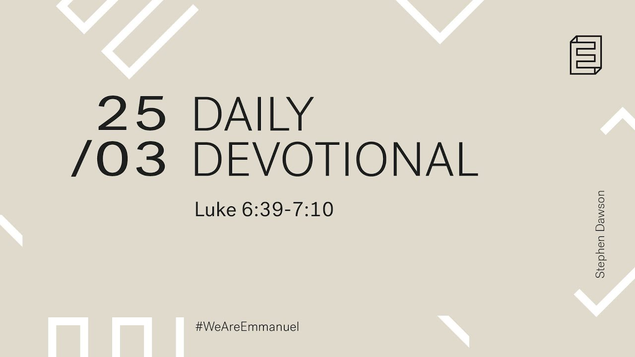 Daily Devotion with Stephen Dawson // Luke 6:39-7:10 Cover Image