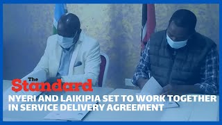 Laikipia and Nyeri governors sign MoU to establish an Inter - Governmental County relationship