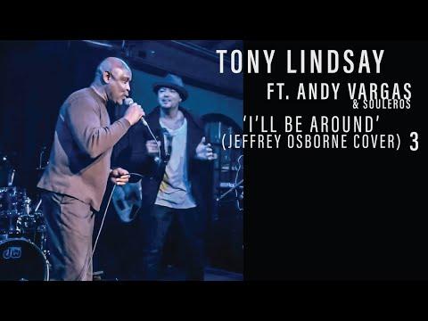 The Catalyst Series: Part 3/3 Tony Lindsay - I'll Be Around (Jeffrey Osborne Cover) Ft. AV&Souleros