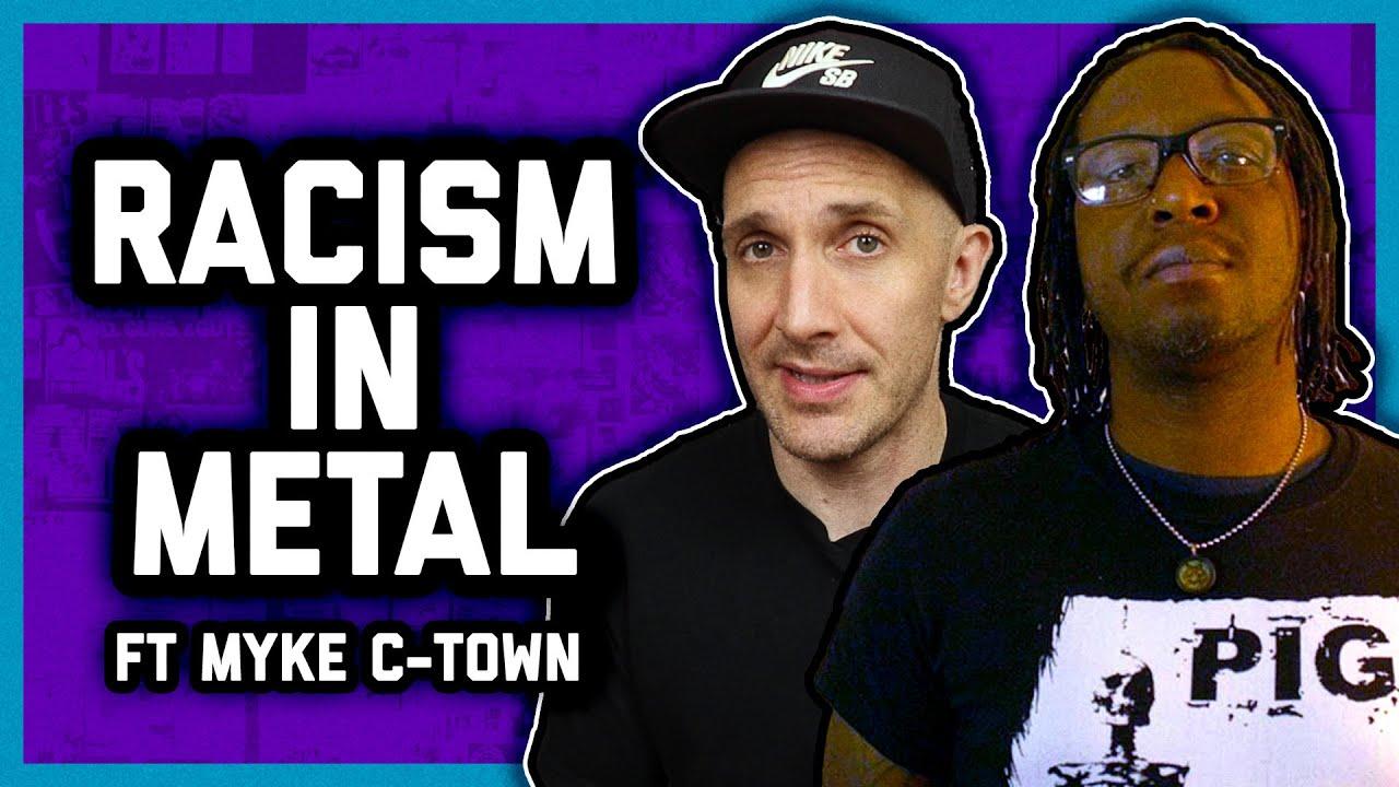 RACISM IN METAL (ft Myke C-Town)