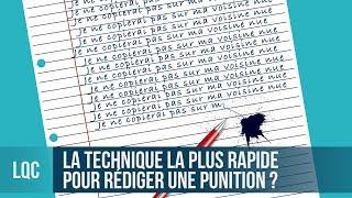 LQC - Quelle est la technique la plus rapide pour rédiger une punition ?