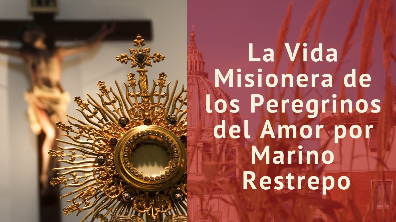La Vida Misionera de los Peregrinos del Amor por Marino Restrepo